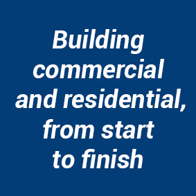 Building commercial and residential, from start to finish